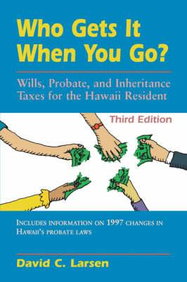 Who Gets it When You Go?: Wills, Probate, and Inheritance Taxes for the Hawaii Resident