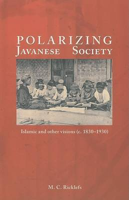Polarizing Javanese Society: Islamic and Other Visions (C. 1830-1930)