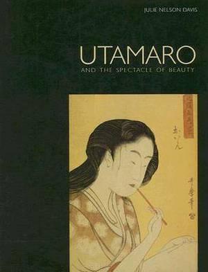 Utamaro: Ukiyo-e Images of Women in Late Eighteenth-century Japan