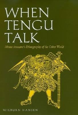 When Tengu Talk: Hirata Atsutane's Ethnography of the Other World