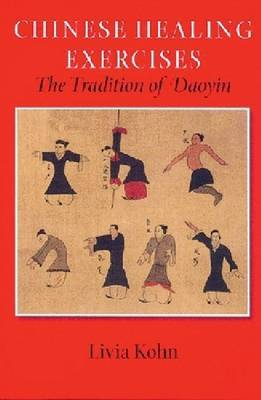 Chinese Healing Exercises: The Tradition of Daoyin