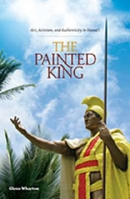 The Painted King: Art, Activism and Authenticity in Hawaii