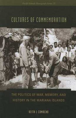 Cultures of Commemoration: The Politics of War, Memory, and History in the Mariana Islands