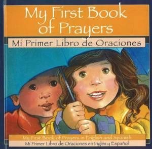 My First Book of Prayers / Mi Primer Libro de Orcaciones: My First Book of Prayers in English and Spanish