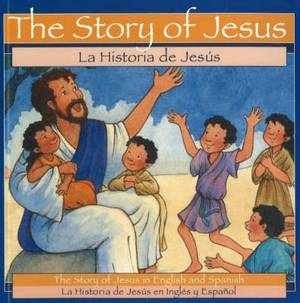 The Story of Jesus / Historia de Jesus: The Story of Jesus in English and Spanish