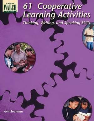 61 Cooperative Learning Activities Thinking, Writing & Speaking Skills