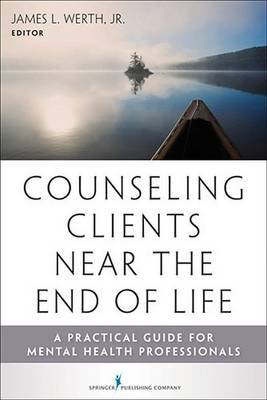 Counseling Clients Near the End of Life: A Practical Guide for Mental Health Professionals
