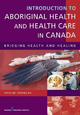 Introduction to Aboriginal Health and Health Care in Canada: Bridging Health and Healing
