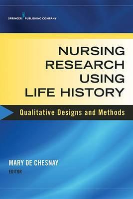 Nursing Research Using Life History: Qualitative Designs and Methods in Nursing