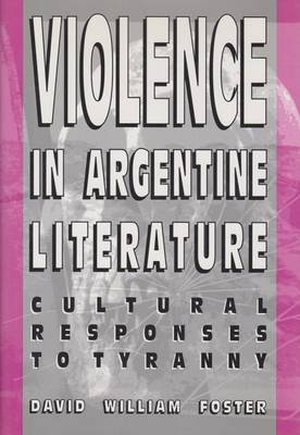 Violence in Argentine Literature: Cultural Responses to Tyranny