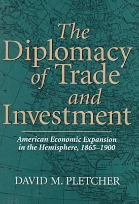 The Diplomacy of Trade and Investment: American Economic Expansion in the Hemisphere, 1865-1900