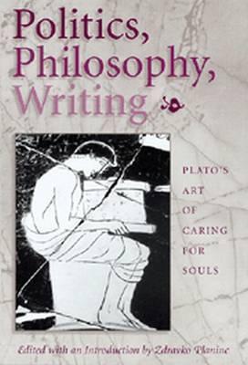 Politics, Philosophy, Writing: Plato's Art of Caring for Souls