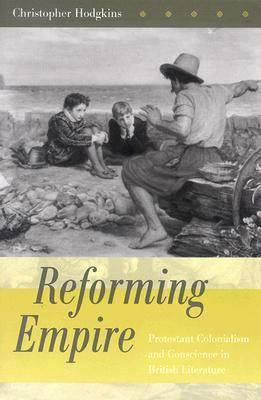 Reforming Empire: Protestant Colonialism and Conscience in British Literature