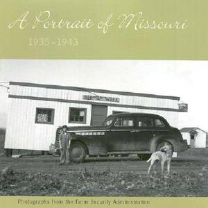 A Portrait of Missouri, 1935-1943: Photographs from the Farm Security Administration