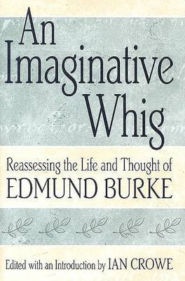 An Imaginative Whig: Reassessing the Life and Thought of Edmund Burke