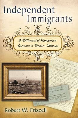 Independent Immigrants: A Settlement of Hanoverian Germans in Western Missouri