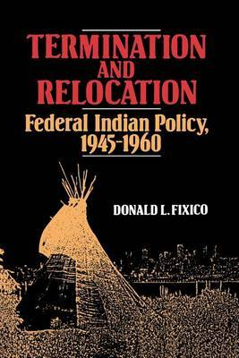 Termination and Relocation : Federal Indian Policy, 1945-1960