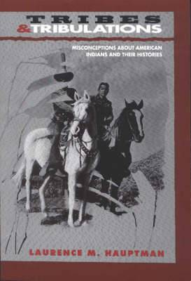 Tribes and Tribulations: Misconceptions About American Indians and Their Histories