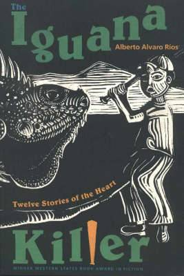 The Iguana Killer: Twelve Stories of the Heart