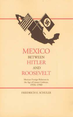 Mexico Between Hitler and Roosevelt: Mexican Foreign Relations in the Age of Lazaro Cardenas