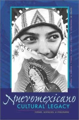 Nuevomexicano Cultural Legacy: Forms, Agencies and Discourse