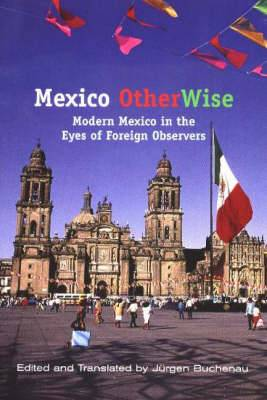 Mexico Otherwise: Modern Mexico in the Eyes of Foreign Observers