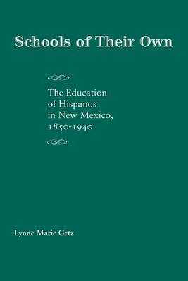 Schools of Their Own: The Education of Hispanos in New Mexico, 1850-1940