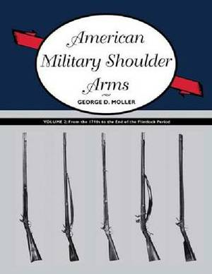 American Military Shoulder Arms: From the 1790s to the End of the Flintlock Period: Volume II