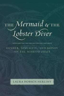 The Mermaid & the Lobster Diver: Gender, Sexuality, and Money on the Miskito Coast