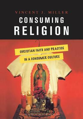 Consuming Religion: Christian Faith and Practice in a Consumer Culture