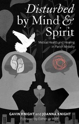 Disturbed by Mind and Spirit: Mental Health and Healing in Parish Ministry