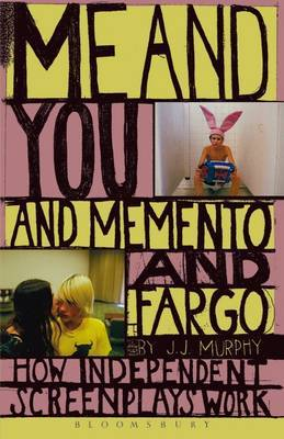 Me and You and  Memento  and  Fargo : How Independent Screenplays Work