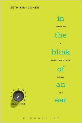 In the Blink of an Ear: Toward a Non-cochlear Sonic Art