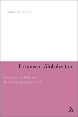 Fictions of Globalization: Consumption, the Market and the Contemporary American Novel