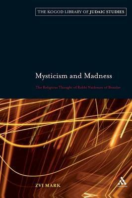 Mysticism and Madness: The Religious Thought of Rabbi Nachman of Bratslav
