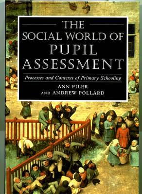 The Social World of Pupil Assessment: Process and Contexts of Primary Schooling
