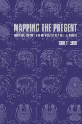 Mapping the Present: Heidegger, Foucault and the Project of a Spatial History