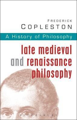 History of Philosophy: Vol 3: Late Medieval and Renaissance Philosophy