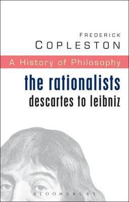 History of Philosophy: Vol 4: The Rationalists: Descartes to Leibniz