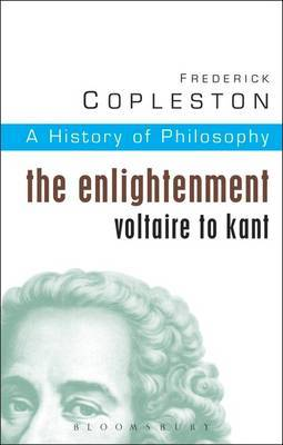 History of Philosophy: Vol 6: The Enlightenment: Voltaire to Kant