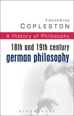 History of Philosophy: Vol 7: 18th and 19th Century German Philosophy
