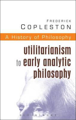 History of Philosophy: Vol 8: Utilitarianism to Early Analytic Philosophy