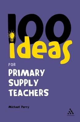 100 Ideas for Supply Teachers: Primary School Edition