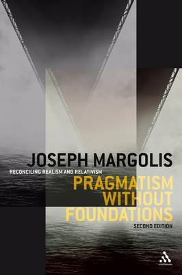 Pragmatism without Foundations: Reconciling Realism and Relativism