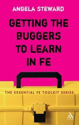 Getting the Buggers to Learn in FE: Dealing with the Headaches and Realities of College Life