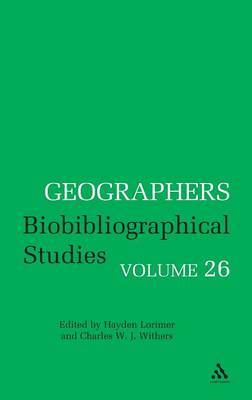 Geographers: Biobibliographical Studies: v. 26