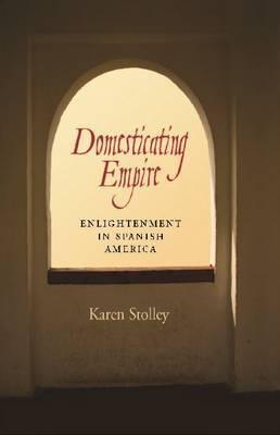 Domesticating Empire: Enlightenment in Spanish America