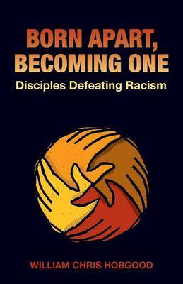 Born Apart, Becoming One: Disciples Defeating Racism