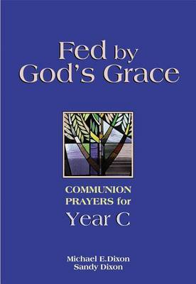 Fed by God's Grace: Communion Prayers for Year C