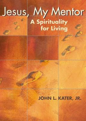Jesus, My Mentor: A Spirituality for Living